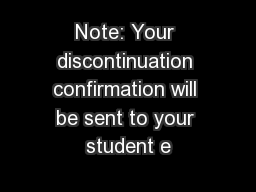 Note: Your discontinuation confirmation will be sent to your student e