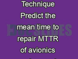 Mean Time to Repair Predictions Page  of  Technique AT Page AT Technique Predict the mean time to repair MTTR of avionics and ground electronics systems at any level of maintenance on orbit intermedi