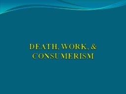 DEATH, WORK, & CONSUMERISM