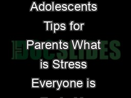 From Your School Psychologist Stress in Children and Adolescents Tips for Parents What is Stress Everyone is affected by stress and re acts to it in different ways