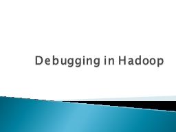 Debugging in Hadoop PowerPoint PPT Presentation