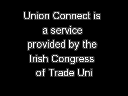 Union Connect is a service provided by the Irish Congress of Trade Uni