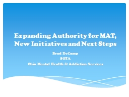 Expanding Authority for MAT, New Initiatives and Next Steps