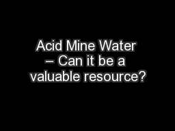 Acid Mine Water – Can it be a valuable resource?