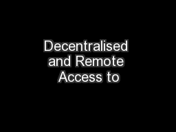 Decentralised and Remote Access to