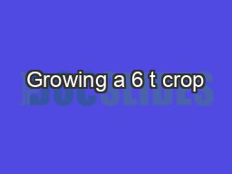 Growing a 6 t crop PowerPoint PPT Presentation
