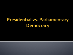 Presidential vs. Parliamentary Democracy