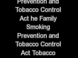 Overview of the Family Smoking Prevention and Tobacco Control Act he Family Smoking Prevention and Tobacco Control Act Tobacco Control Act became law on June
