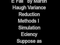 Monte Carlo Simulation IEOR E Fall   by Martin Haugh Variance Reduction Methods I  Simulation Eciency Suppose as usual that we wish to estimate  E