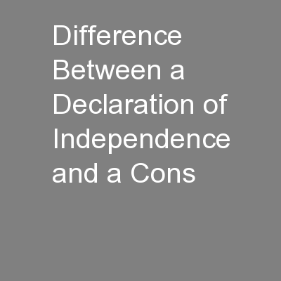 Difference Between a Declaration of Independence and a Cons
