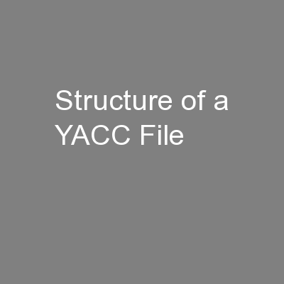 Structure of a YACC File PowerPoint PPT Presentation