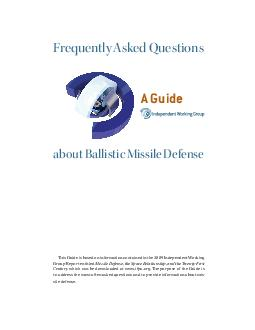 about Ballistic Missile Defense Frequently Asked Questions A Guide is Guide is based on information contained in the  Independent Working Group Report entitled Missile Defense the Space Relationship