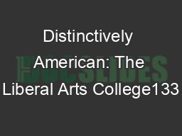 Distinctively American: The Liberal Arts College133