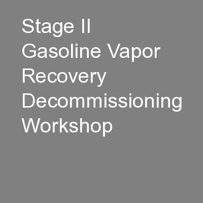 Stage II Gasoline Vapor Recovery Decommissioning Workshop