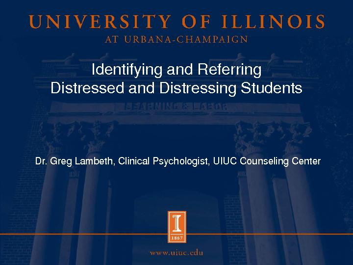 Identifying and Referring Distressed and Distressing StudentsDr. Greg