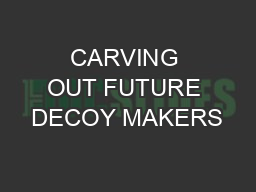 CARVING OUT FUTURE DECOY MAKERS