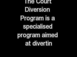 The Court Diversion Program is a specialised program aimed at divertin