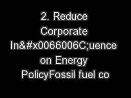 2. Reduce Corporate In�uence on Energy PolicyFossil fuel co
