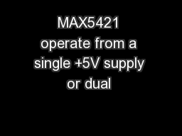 MAX5421 operate from a single +5V supply or dual