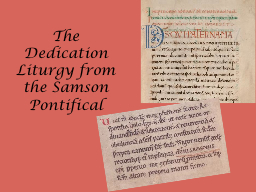 The Dedication Liturgy from the Samson Pontifical