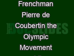 FACTSHEET THE OLYMPIC MOVEMENT UPDATE OCTOBER  RIGIN The brainchild of Frenchman Pierre de Coubertin the Olympic Movement and the International Olympic Committee IOC were officially established on  J