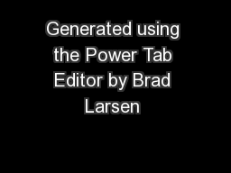 Generated using the Power Tab Editor by Brad Larsen  PDF document - DocSlides