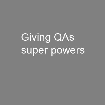 Giving QAs super powers