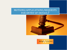 MOTIONS/APPLICATIONS/REQUESTS FOR ENTRY OF DEFAULT