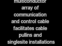 Electronics The multiconductor array of communication and control cable facilitates cable pullins and singlesite installations