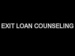 EXIT LOAN COUNSELING PowerPoint PPT Presentation