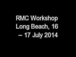RMC Workshop Long Beach, 16 – 17 July 2014