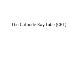 The Cathode Ray Tube (CRT) PowerPoint PPT Presentation