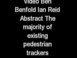 Stable MultiTarget Tracking in RealTime Surveillance Video Ben Benfold Ian Reid Abstract The majority of existing pedestrian trackers concentrate on maintaining the identities of targets however syst
