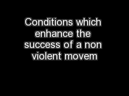 Conditions which enhance the success of a non violent movem PowerPoint PPT Presentation