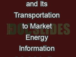 Natural Gas Processing The Crucial Li nk Between Natural Gas Production and Its Transportation to Market Energy Information Administration Office of Oil and Gas January  The natural gas product fed i