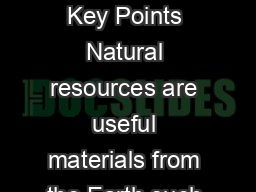 Natural Resources  What Are Natural Resources Key Points Natural resources are useful materials from the Earth such as coal oil natural gas and trees