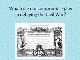 what role did compromise play in delaying civil war They did not plan on ending slavery anytime soon, especially since it was really  all  the 1820 missouri compromise slavery and the civil war  the 1820  missouri compromise played a large role in the campaign against slavery  by  their intentions, to postpone the struggle between the north and the.