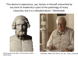 """The desire to experience, say, Homer in himself untouche"