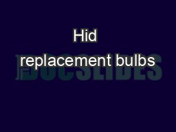 Hid replacement bulbs PDF document - DocSlides