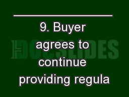 Initials:  ______________ 9. Buyer agrees to continue providing regula