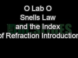 O Lab O Snells Law and the Index of Refraction Introduction