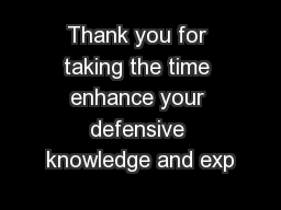 Thank you for taking the time enhance your defensive knowledge and exp