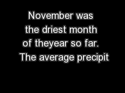 November was the driest month of theyear so far.  The average precipit