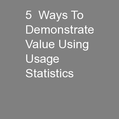 5  Ways To Demonstrate Value Using Usage Statistics PowerPoint PPT Presentation