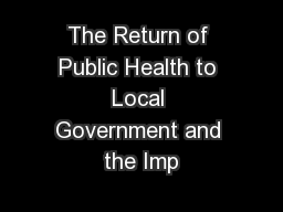 The Return of Public Health to Local Government and the Imp