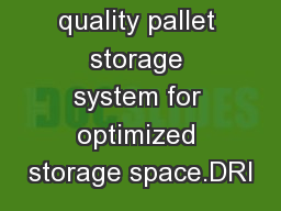The high quality pallet storage system for optimized storage space.DRI