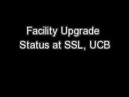 Facility Upgrade Status at SSL, UCB PowerPoint PPT Presentation