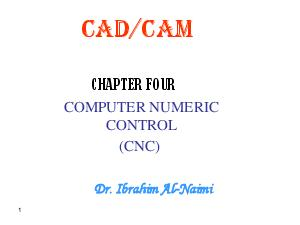 COMPUTER NUMERIC CONTROL CNC Numerical Control Definition and Applications Introduction The subject of this lecture is the interface between CAD and the manufacturing processes actually used to make