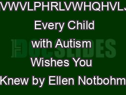 DNVWVLPHRLVWHQHVLJQ   Every Child with Autism Wishes You Knew by Ellen Notbohm
