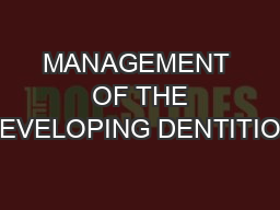 MANAGEMENT  OF THE DEVELOPING DENTITION PowerPoint PPT Presentation